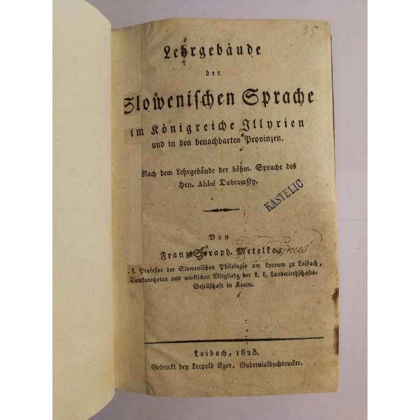 Lehrgebäude der slowenischen Sprache im Königreiche Illyrien und in den benachbarten Provinzen.